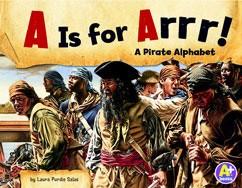 A Is for Arrr!: A Pirate Alphabet